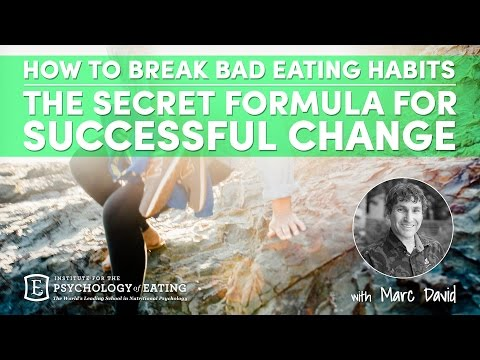 How to Break Bad Eating Habits The Secret Formula for Successful Change with Marc David