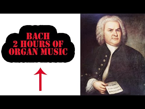 Johann Sebastian Bach - 2 hours of Organ Music
