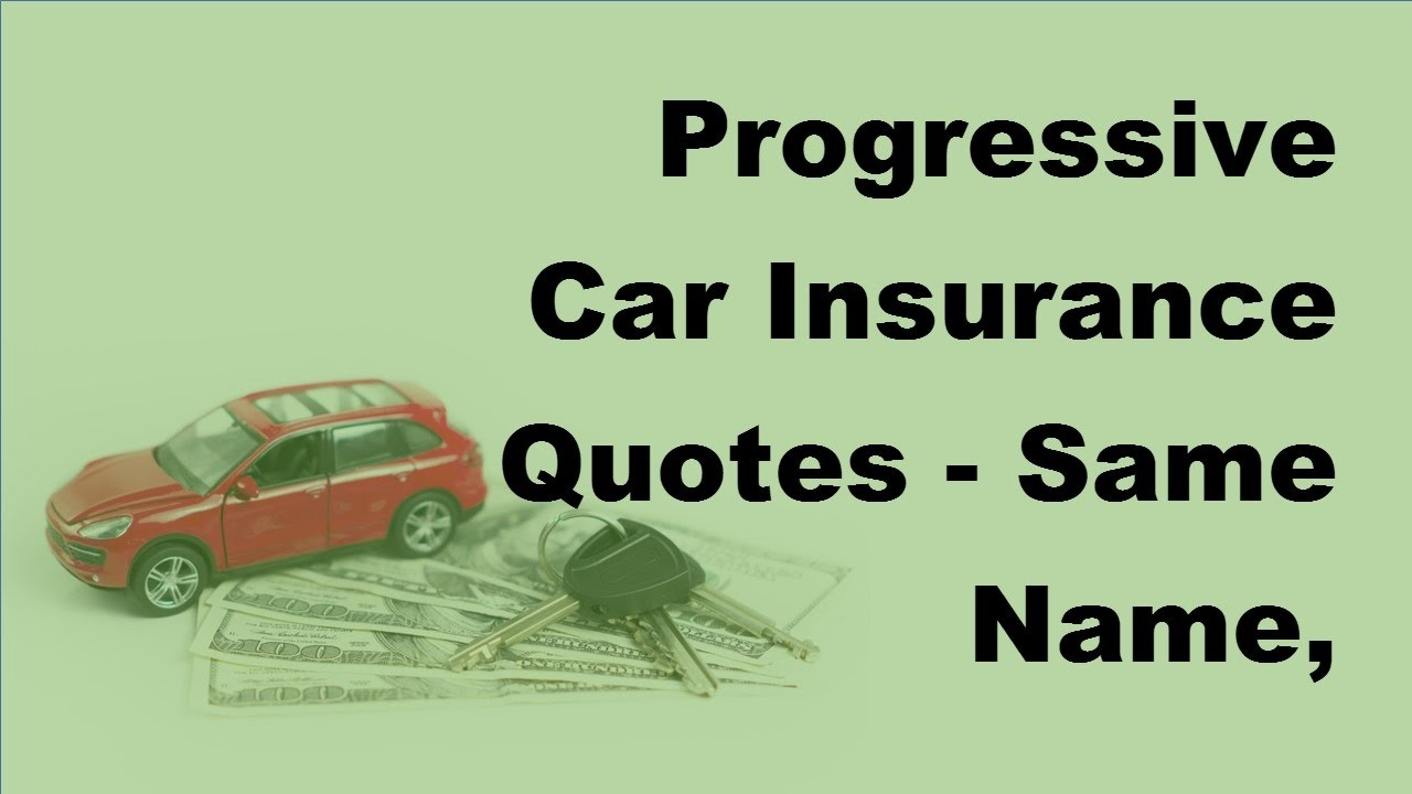 Progressive Insurance Quotes Progressive Car Insurance Quotes  Same Name Different Rates