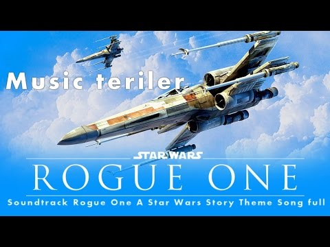 Soundtrack Rogue One A Star Wars Story Theme Song full music Trailer