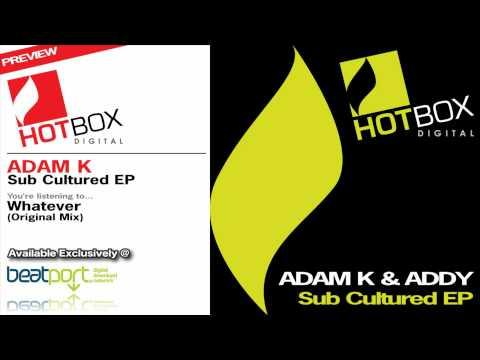 Adam K - Whatever (Original Mix) [Hotbox Digital]