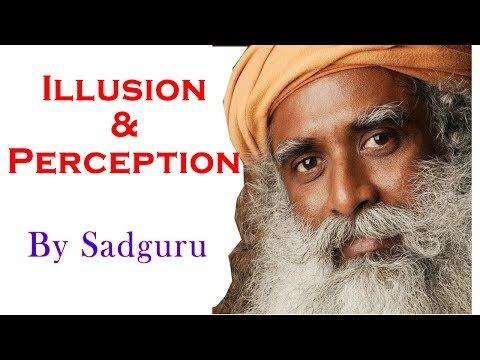 Illusion an Perception By Sadguru