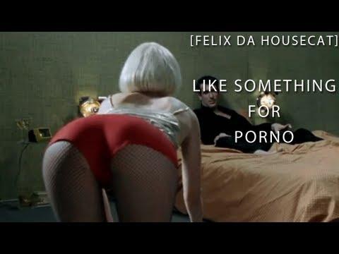 Felix Da Housecat - Like Something 4 Porno!