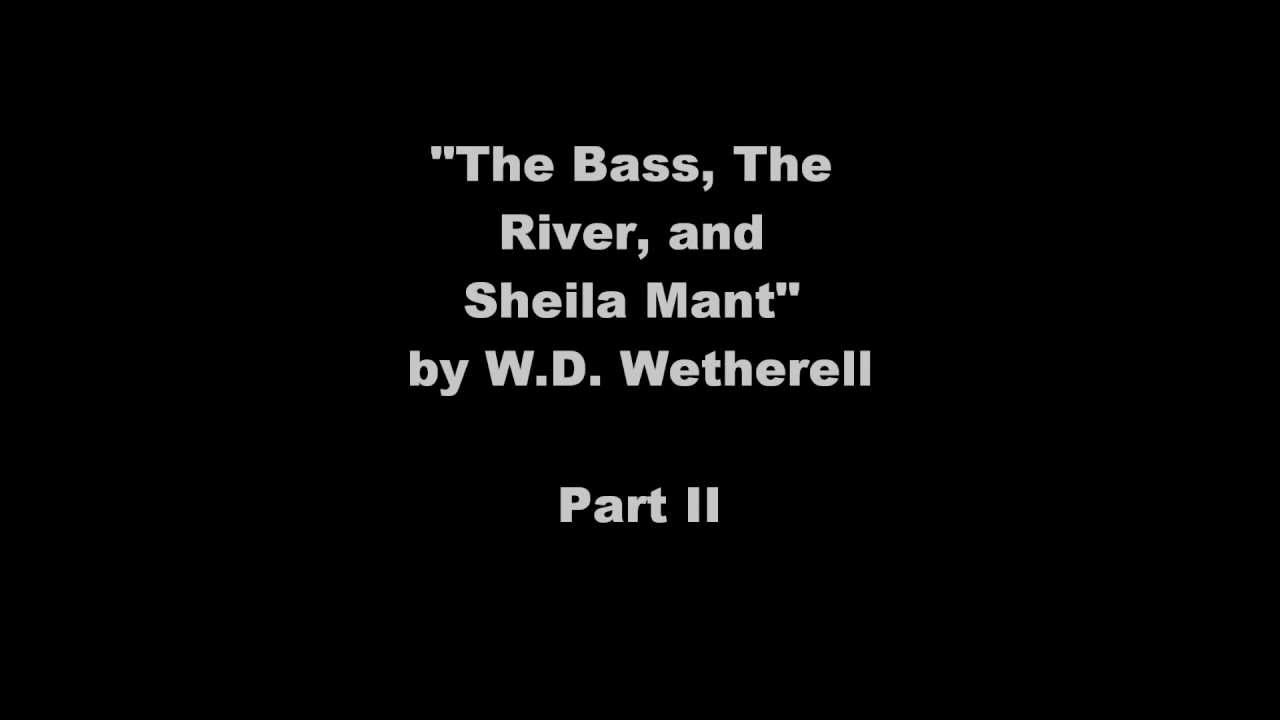 the bass the river and sheila Open document below is an essay on the bass , the river and sheila mant from anti essays, your source for research papers, essays, and term paper examples.