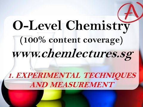 (1st of 19 Chapters) Experimental Techniques and Measurements - GCE O Level Chemistry Lecture