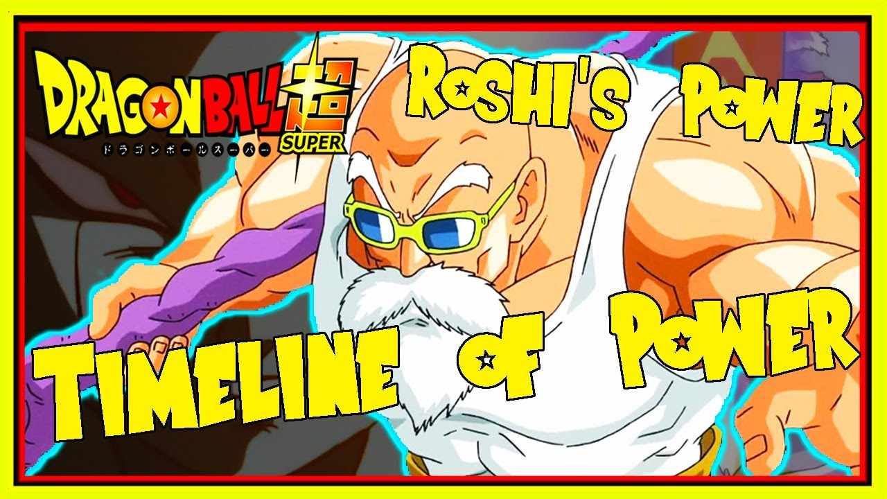 Master Roshi S New Power Examined How Strong Is Roshi In Dragon Ball Super Timeline Of Power Youtube