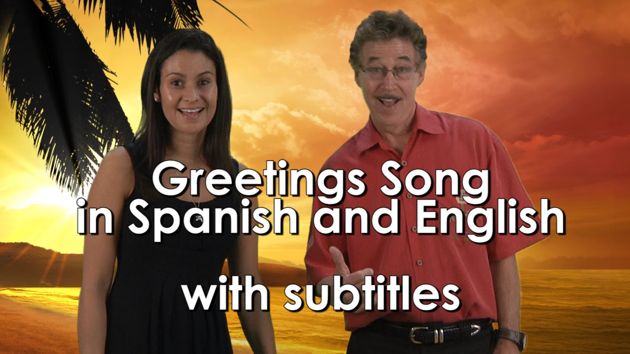 Greetings Song For Kids In Spanish And English With Subtitles Jack