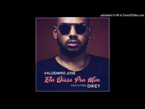 Valdemiro José feat  Dikey - Ela Disse Pra Mim (Audio)