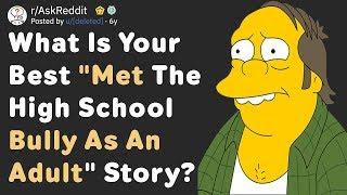 When Redditors Met Their School Bully As An Adult (AskReddit)