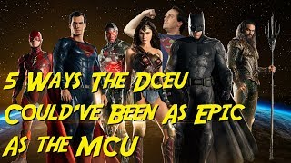 5 Ways The DCEU Could've Been As Epic As The MCU