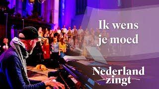 Nederland Zingt: Ik wens je moed