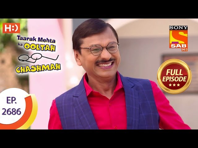 Taarak Mehta Ka Ooltah Chashmah - Ep 2686 - Full Episode - 13th March, 2019