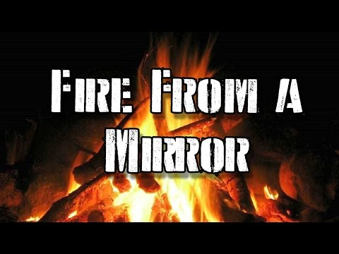 How To Create Fire From a Mirror