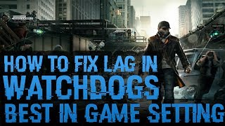 Watch Dogs- Best LAG Fix and Best In Game Settings! (2016, JANUARY)