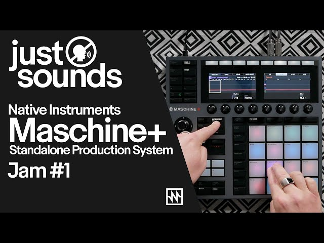 Just Sounds: Native Instruments Maschine+ Jam#1