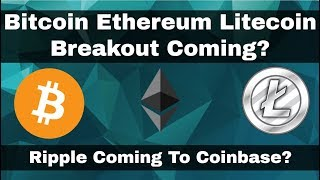 Crypto News | BTC, ETH, LTC setting up for big moves. Conbase Insider Suggests Ripple Is Next Coin