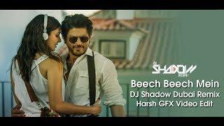 Beech Beech Mein | DJ Shadow Dubai Remix | Jab Harry Met Sejal | Shah Rukh Khan | Anushka