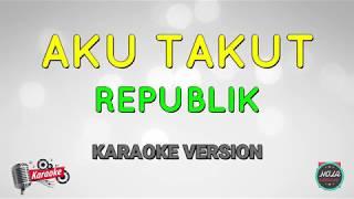 Single Terbaru -  Karaoke Aku Takut Republik Lagu Pop