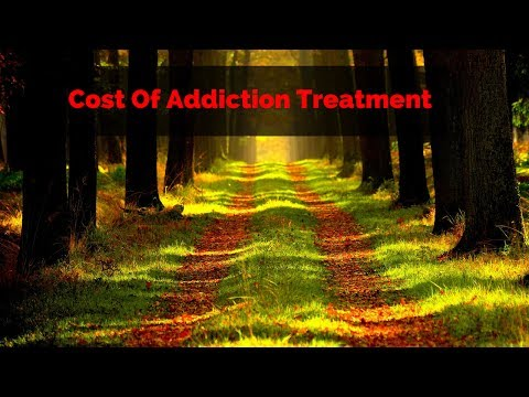 Cost Of Addiction Treatment