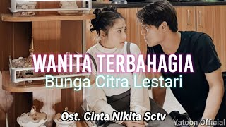 Bunga Citra Lestari - Wanita Terbahagia (Official Lyrics Video) | Ost. Cinta Nikita Sctv