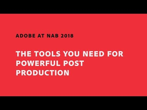 The Tools You Need for Powerful Post-Production (NAB Show 2018) | Adobe Creative Cloud