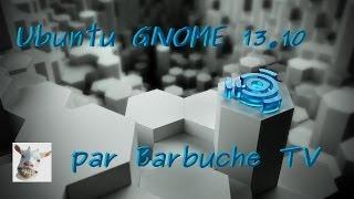 Présentation Ubuntu Gnome 13.10 en francais fr french par Barbuche.