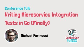 Writing Microservice Integration Tests in Go (Finally) - GopherCon SG 2019