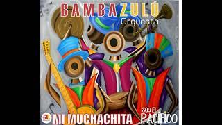 Bambazulú - Mi Muchachita ft. Máximo Torres