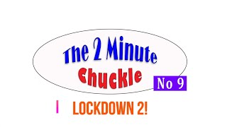 The 2 Minute Chuckle - Part 9 - Lockdown 2! Don't cry ... laugh :)