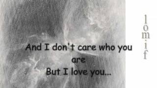I don`t care who you are, but... I love you!
