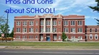 PROS AND CONS ABOUT SCHOOL!