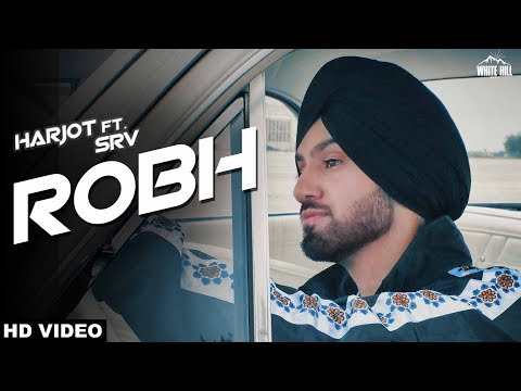 Robh (Full Song) Harjot Sidhu ft SRV | New Punjabi Song 2018 | White Hill Music