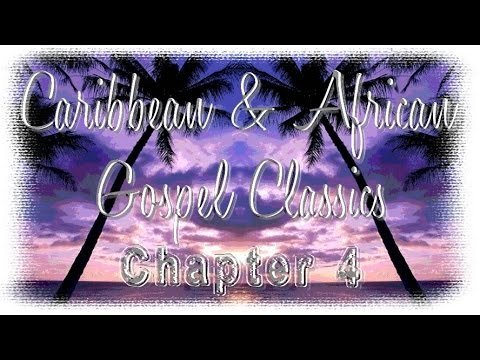 Caribbean And African Gospel Classics Chapter 4