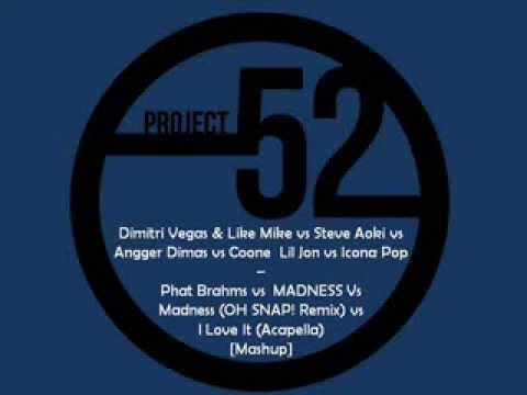 Phat Brahms vs MADNESS Vs Madness (OH SNAP! Remix) vs I Love It (Acapella) [Project52 Mashup]