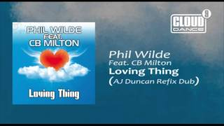 Phil Wilde Feat. CB Milton - Loving Thing (AJ Duncan Refix Dub)