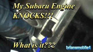 My Subaru Engine KNOCKS!!! What is it???