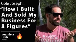 Selling My Business For 8 Figures, Marketing, Strategies & More | Cole Joseph on Founders Club