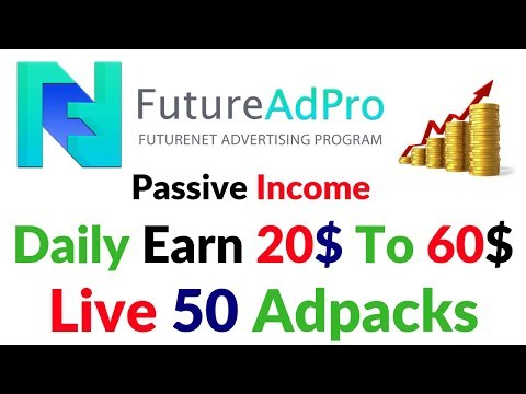 Futurenet FutureAdpro Live Account Review Adpacks Daily Passive Income Opportunity 2019-2020