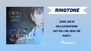 [RINGTONE #1] Jang Jae In - Hallucinations [OST Kill Me, Heal Me Part.1]