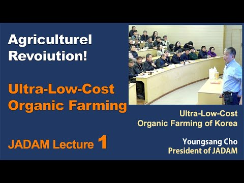 JADAM Lecture Part 1. Agriculture Revolution! Ultra-Low-Cost Organic Farming (30 videos)