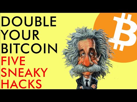 DOUBLE YOUR BITCOIN WITH THESE 5 SNEAKY HACKS