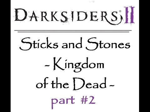 darksiders II - sticks and stones (part2 - kingdom of the de