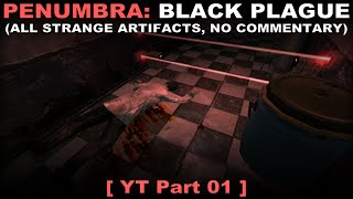 Penumbra: Black Plague 01 ( All strange artifacts, No commentary ✔ )