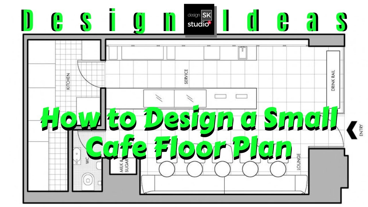 How To Design A Small Cafe Floor Plan Youtube