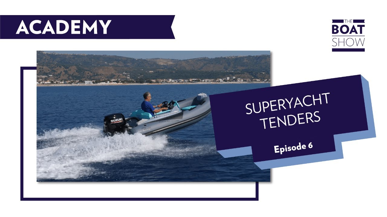 ACADEMY EPISODE 6 - SUPERYACHT TENDERS - The Boat Show
