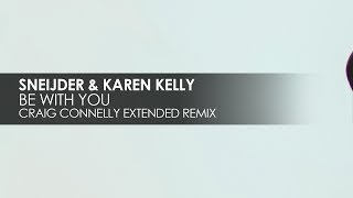Sneijder & Karen Kelly - Be With You (Craig Connelly Extended Remix)
