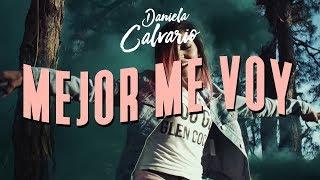 Смотреть клип Daniela Calvario - Mejor Me Voy