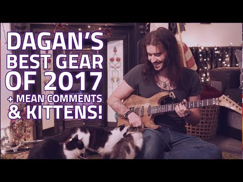 Dagan's Best Gear of 2017, Mean Comments & Kittens!