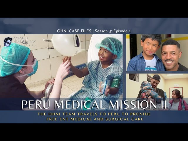 Peru Medical Mission Part Two | Osborne Head & Neck Foundation Free Medical Care