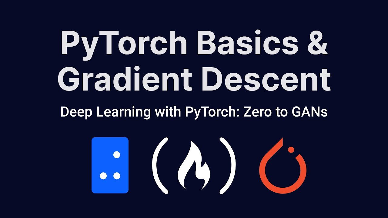 Deep Learning with PyTorch: Zero to GANs   PyTorch Basics and Gradient Descent   Part 1 of 6